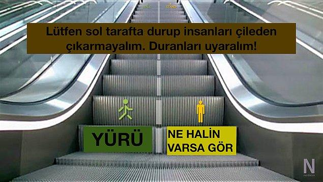 4. Hiç yürüyen merdivenlerin sol tarafında durdun mu? Bize doğruyu söyle. :)