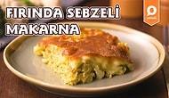 Fırında Makarnanın En Lezzetli ve Besleyici Hali: Fırında Sebzeli Makarna! Fırında Sebzeli Makarna Nasıl Yapılır?