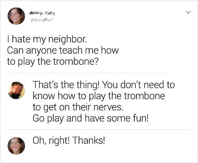 """4. """"Komşumdan nefret ediyorum. Birisi bana nasıl trombon çalacağımı öğretebilir mi?"""""""