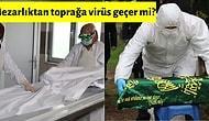 Koronavirüs Nedeniyle Hayatını Kaybeden İnsanların Cenaze İşlemleriyle İlgili Merak Edilenleri Açıklıyoruz!