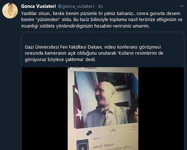 """8. Oyuncu Gonca Vuslateri, video konferans sırasında """"Kızların resimlerini de görüyoruz böylece, çaktırma"""" diyen ve ardından istifa eden Gazi Üniversitesi Fen Fakültesi Eski Dekanı Orhan Acar'a tepki gösterdi."""