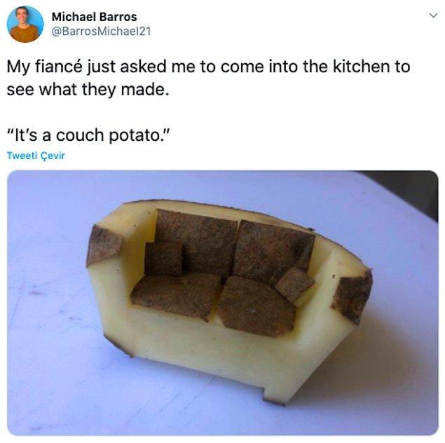 """3. """"Nişanlım mutfağa gelip ne yaptıklarını görmemi istedi. 'Patatesten bir koltuk.'"""""""