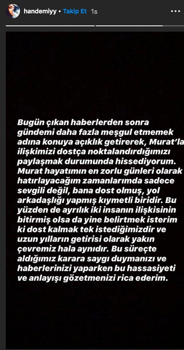Taa ki Hande Erçel, Instagram hikayesinde Murat Dalkılıç'la dostça ayrıldıklarını doğrulayan bir açıklama yapana kadar... Böylelikle bu konuya son noktayı koymuş oldu.