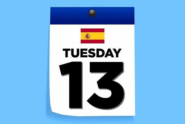 6. İspanya'da 13. Salı gününde hiçbir şey yapılmaz, büyük uğursuzluk getirir.