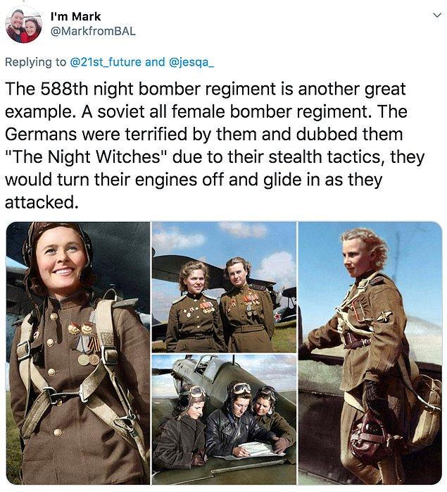 """2. """"588. gece bombardımanı alayı güzel bir örnek olacaktır. Sovyet bütün kadın bombacılar. Almanlar saldırı anındayken motorlarını kapatan bu kadınlardan o kadar korkmuşlar ki bu kadınlara 'Gece Cadıları' adını takmışlar."""""""
