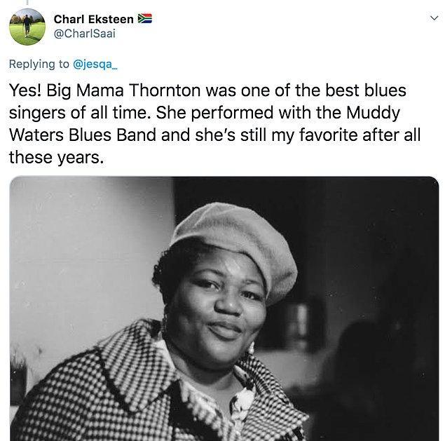 """8. """"Evet. Big Mama Thornton gelmiş geçmiş en iyi blues şarkıcılarından bir tanesidir. Kendisi Muddy Waters grubunda yer almış ve yıllar geçse de hala benim en sevdiğim sanatçıdır."""""""