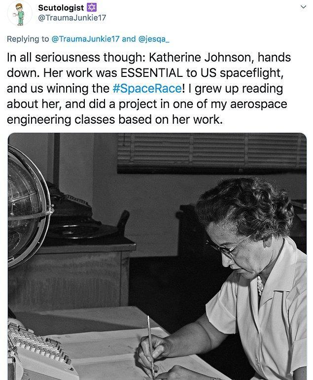 """9. """"Tüm dürüstlüğümle Katherine Johnson. Çalışmalara ABD uzay uçuşu için çok önemliydi ve aynı zamanda Uzay yarışını da kazandı."""""""