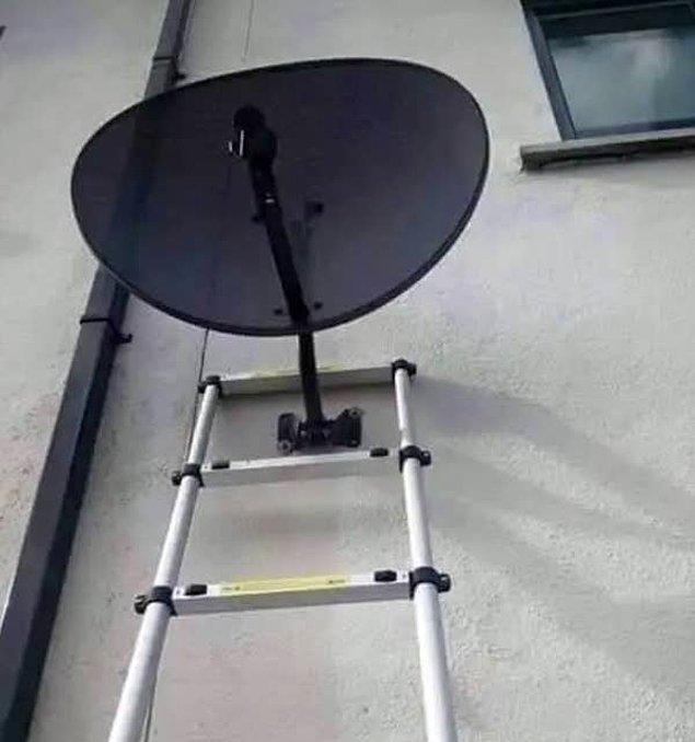 10. En azından, anteni tekrar onaracakları zaman merdiveni tekrar taşımak için uğraşmayacaklar.