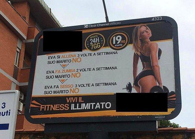1. Bir İtalyan spor salonu reklamı: 'O haftada 3 kez antrenman yapıyor, kocası yapmıyor. Haftada 2 kez zumba yapıyor, kocası yapmıyor. Haftada 3 kez seks yapıyor, kocası yapmıyor.'