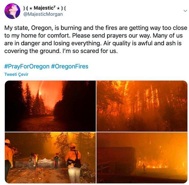 """14. """"Oregon yanıyor ve yangınlar evime kadar yaklaştı. Lütfen dualarınızı gönderin. Birçoğumuz tehlikede ve her şeyini kaybediyor. Hava kalitesi çok kötü, her yerde küller var. Bizim için çok korkuyorum."""""""