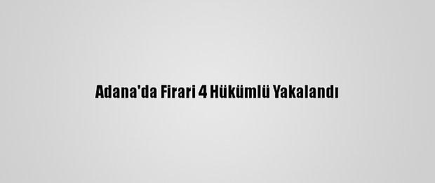 Adana'da Firari 4 Hükümlü Yakalandı