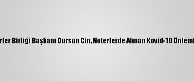 Türkiye Noterler Birliği Başkanı Dursun Cin, Noterlerde Alınan Kovid-19 Önlemlerini Anlattı: