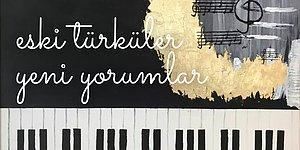 Saza Söze Çok Yakışan Türkülerimizin Klasikte de İçimizi Cızlatacağını Kanıtlayan Piyano Yorumları