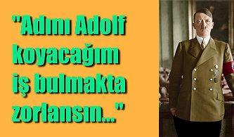 Hayatını Zorlaştırmak İçin Oğluna Bilerek 'Adolf' Adını Koymak İsteyen Annenin Bi' Acayip Bakış Açısı!