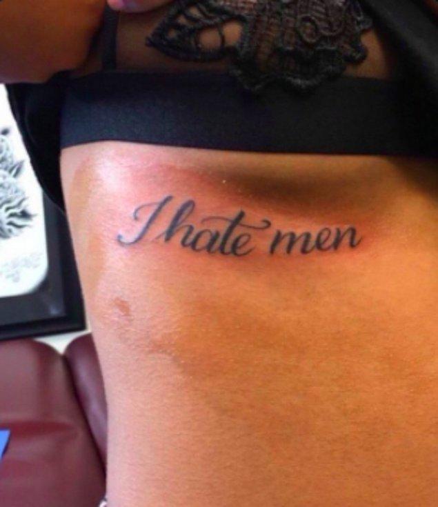 6. Erkeklerden nefret ediyorum dövmesi mi, yazık etmişsin be kızım...