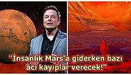 Elon Musk Mars Projesiyle İlgili Yaptığı 'Yolculardan Ölenler Olacak' Açıklamasıyla Herkesi Dumur Etti!