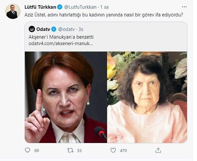 Bu benzetmeye tepkiler gecikmedi. İYİ Parti Grup Başkanvekili Lütfü Türkkan Twitter hesabından yaptığı paylaşımda 'Aziz Üstel, adını hatırlattığı bu kadının yanında nasıl bir görev ifa ediyordu?' dedi.