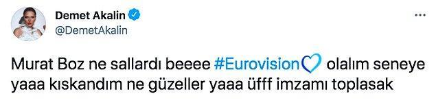 Dün akşam da yarışmaya katılmadığımız için epey isyan eden ve kıskandığını dile getiren Akalın, Türkiye'yi temsil etmesi için Murat Boz'u önerdi.