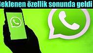 WhatsApp Uzun Zamandır Beklenen Yeni Özelliğini Kullanıcılarına Sundu!
