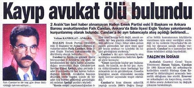 Halkın Emek Partisi'nin (HEP) bir dönem Ankara İl Başkanlığı'nı yapan ve sonrasında avukatlığını da üstlenen Kürt avukat Faik Candan, Ankara'da kaçırıldıktan 12 gün sonra, 14 Aralık 1994'te çobanlar tarafından bir kanalda ölü olarak bulundu.