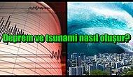 En Büyük Doğal Afetlerden İkisi; Deprem ve Tsunami Nasıl Meydana Gelir?