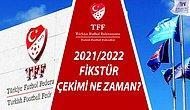 Süper Lig Fikstür Çekimi Ne Zaman Saat Kaçta? 2021/2022 Sezon Fikstürü Belli Oluyor! Ligler Ne Zaman Başlıyor?