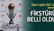 Süper Lig'de 2021-22 Sezonu Fikstürü Belli Oldu! İşte Derbi Tarihleri...