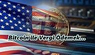 Amerika'da İlginç Gelişme: Vergiler Kripto Parayla Ödenebilecek!
