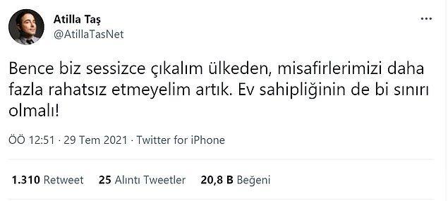 Atilla Taş ''Ev sahipliğinin de bi sınırı olmalı!'' diyerek tepkisini ortaya koydu.