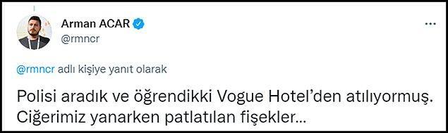 Acar, daha sonraki paylaşımında ise polisi aradıklarını ve havai fişeklerin Vogue Hotel'den atıldığını öğrendiklerini yazdı. 👇