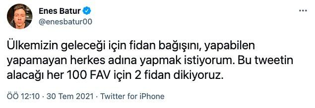 15. Enes Batur attığı bir tweet ile aldığı her 100 fav'a 2 adet fidan bağışı yapacağını duyurdu.