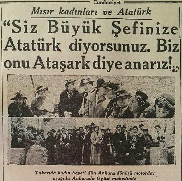 """""""O yalnız Türkiye'nin değil bütün şarkın ve bilhassa kardeş Mısır'ın da Atası ve önderidir."""""""