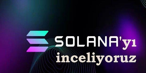 Yolculuk Nereye? Geçtiğimiz Ayların En Çok Yükselen Projelerinden Solana'yı İnceliyoruz