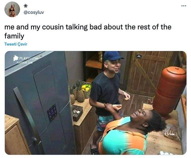 """8. """"Ben ve kuzenim ailenin geri kalanı hakkında kötü konuşuyoruzdur."""""""