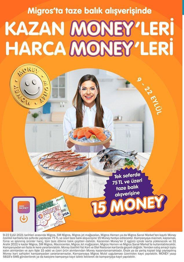 18. Tek seferde yapacağınız 75 TL ve üzeri taze balık alışverişleriniz 15 Money Puan kazandırıyor.