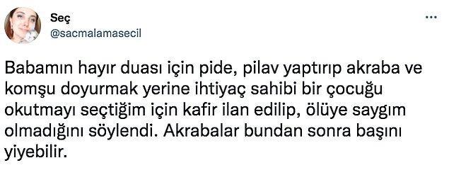 """Twitter'dan """"@sacmalamasecil"""" de bu konuya dikkat çekti. Kullanıcı, ölen babasının ardından pide, pilav dağıtmayıp ihtiyaç sahibi bir çocuğu okutmayı seçtiği için akrabaları tarafından kafir ilan edildiğini paylaştı."""