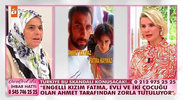 Fatma'nın evliliği yürütecek biri olmadığını ve zorla tutulduğunu söyledi. Fatma'nın Ahmet, kaynanası ve Ahmet'in dini nikahlı eşi ile çocuklarıyla kaldıklarını da ekledi.