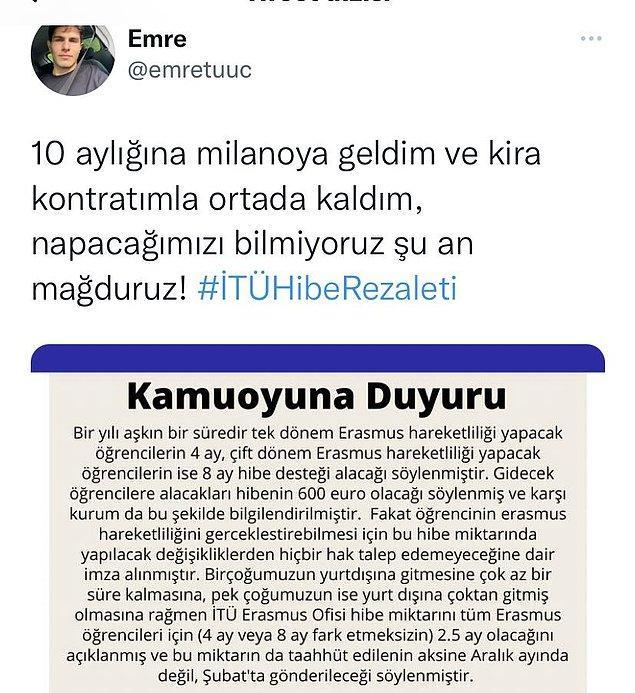 Faka geçtiğimiz günlerde 4 ile 8 ay boyunca almaları gereken hibeyi İTÜ Erasmus Ofisi'nin 2.5 aya indirdiğini ve yurt dışına giden öğrencilerin mağdur olduğunu söyledi.