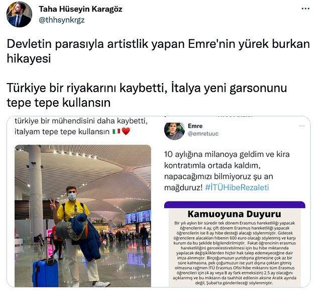 Emre'nin bu paylaşımını gören Yeni Şafak'ta gazetecilik yapan Taha Hüseyin Karagöz, Erasmus öğrencilerinin devletin parasıyla yurt dışına gittiğini zannederek kendince dalga geçti.