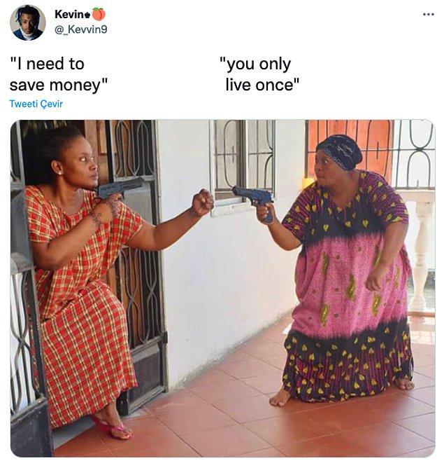 """12. """"Para biriktirmem lazım      /       Bir kez yaşıyorsun."""""""