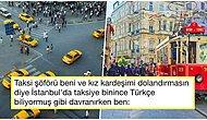 Taksi Terörü! İstanbul'a Geldikten Sonra Ödedikleri Fahiş Fiyatlarla Dolandırılan Turistlerin Haklı İsyanları