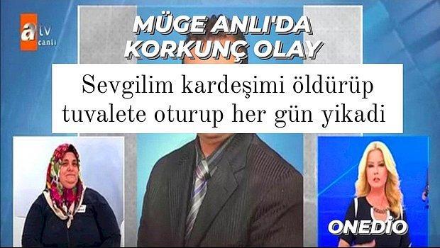 """Müge Anlı'da Akılalmaz Olay: """"Sevgilim Kardeşimi Öldürüp Tuvalete Oturtup Her Gün Yıkadı"""""""
